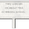 Warned me about this in Hebrew School sign