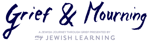 Grief & Mourning, brought to you by My Jewish Learning