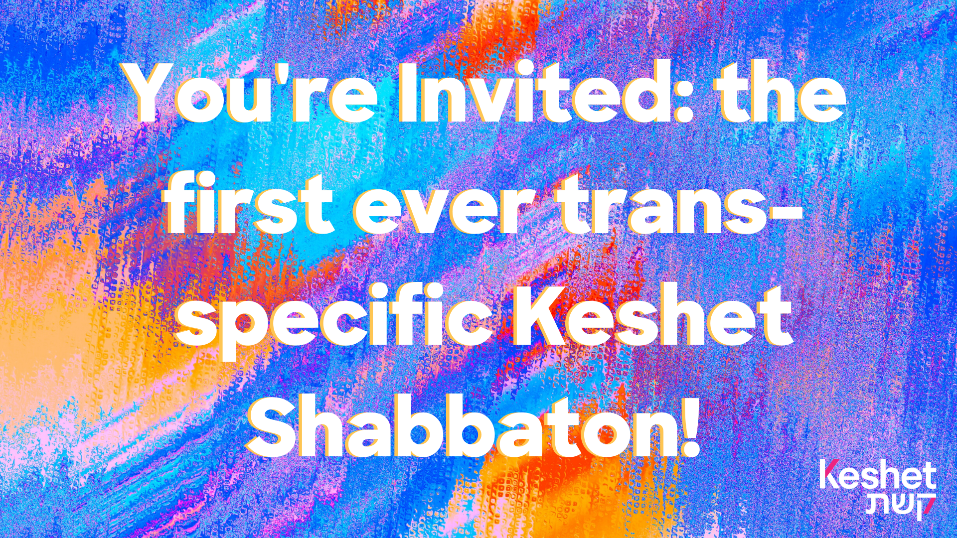 You're Invited: the first ever trans-specific Keshet Shabbaton!
