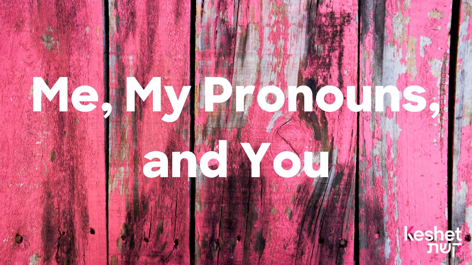 Me, My Pronouns, and You